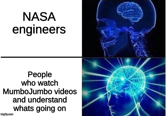 Expanding Brain Two Frames | NASA engineers People who watch MumboJumbo videos and understand whats going on | image tagged in expanding brain two frames | made w/ Imgflip meme maker