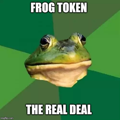 Foul Bachelor Frog | FROG TOKEN THE REAL DEAL | image tagged in memes,foul bachelor frog | made w/ Imgflip meme maker