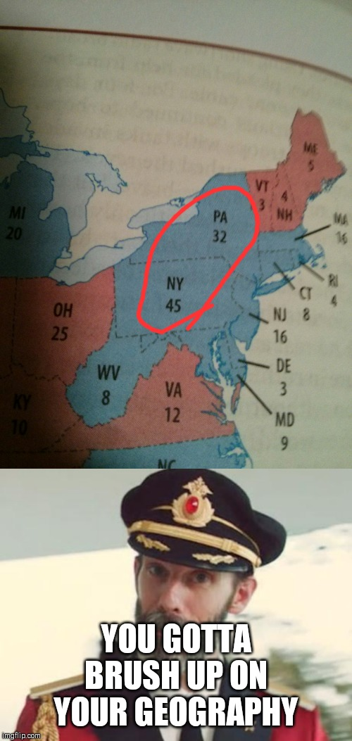 YOU GOTTA BRUSH UP ON YOUR GEOGRAPHY | image tagged in captain obvious | made w/ Imgflip meme maker