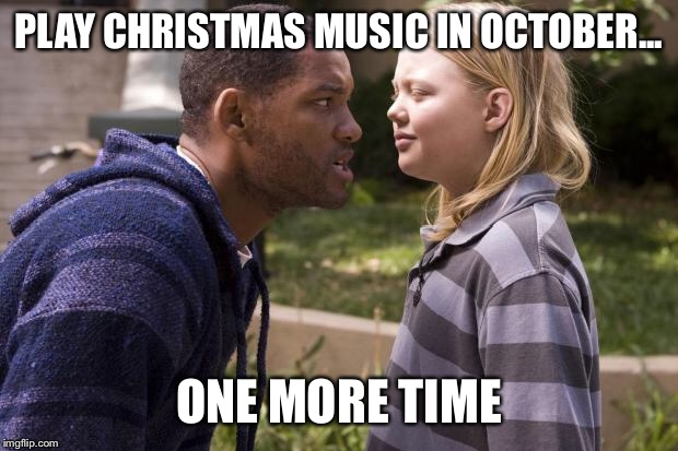hancock one more time | PLAY CHRISTMAS MUSIC IN OCTOBER... ONE MORE TIME | image tagged in hancock one more time | made w/ Imgflip meme maker