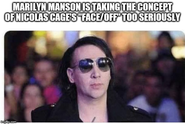 "MARILYN MANSON IS TAKING THE CONCEPT OF NICOLAS CAGE'S ""FACE/OFF"" TOO SERIOUSLY 