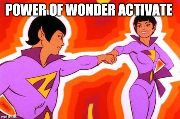 Activate | POWER OF WONDER ACTIVATE | image tagged in activate | made w/ Imgflip meme maker