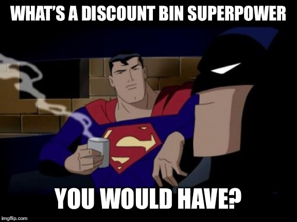 Batman And Superman | WHAT'S A DISCOUNT BIN SUPERPOWER YOU WOULD HAVE? | image tagged in memes,batman and superman | made w/ Imgflip meme maker
