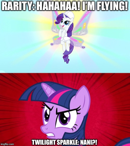Rarity got new wings! | RARITY: HAHAHAA! I'M FLYING! TWILIGHT SPARKLE: NANI?! | image tagged in rarity,twilight sparkle,wings,flying,mlp fim,nani | made w/ Imgflip meme maker