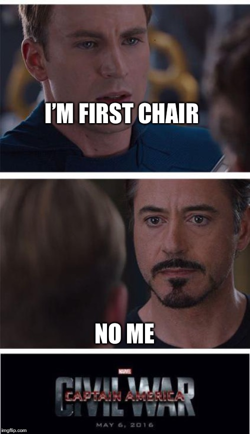 Marvel Civil War 1 |  I'M FIRST CHAIR; NO ME | image tagged in memes,marvel civil war 1 | made w/ Imgflip meme maker