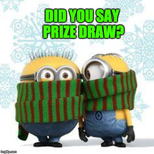 winter minions | DID YOU SAY  PRIZE DRAW? | image tagged in winter minions | made w/ Imgflip meme maker