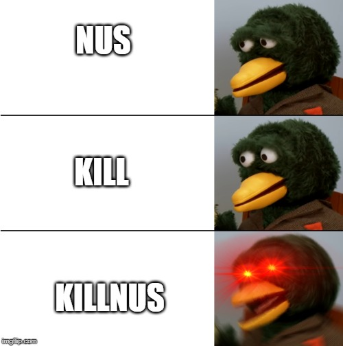 DHMIS duck meme | NUS KILL KILLNUS | image tagged in dhmis duck meme | made w/ Imgflip meme maker