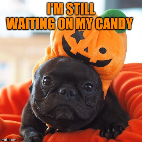 I'M STILL WAITING ON MY CANDY | made w/ Imgflip meme maker