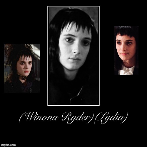 (Winona Ryder)(Lydia) | (Winona Ryder)(Lydia) | | image tagged in actress,beetlejuice | made w/ Imgflip demotivational maker