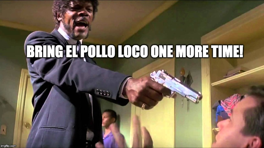 Pulp Fiction Say What One More Time |  BRING EL POLLO LOCO ONE MORE TIME! | image tagged in pulp fiction say what one more time | made w/ Imgflip meme maker