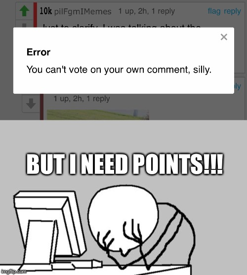 I may or may not have tried this |  BUT I NEED POINTS!!! | image tagged in memes,computer guy facepalm | made w/ Imgflip meme maker