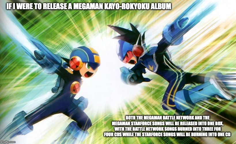 Megaman.EXE and Megaman Wave Change | IF I WERE TO RELEASE A MEGAMAN KAYO-ROKYOKU ALBUM BOTH THE MEGAMAN BATTLE NETWORK AND THE MEGAMAN STARFORCE SONGS WILL BE RELEASED INTO ONE  | image tagged in memes,megaman,megaman nt warrior,megaman star force | made w/ Imgflip meme maker
