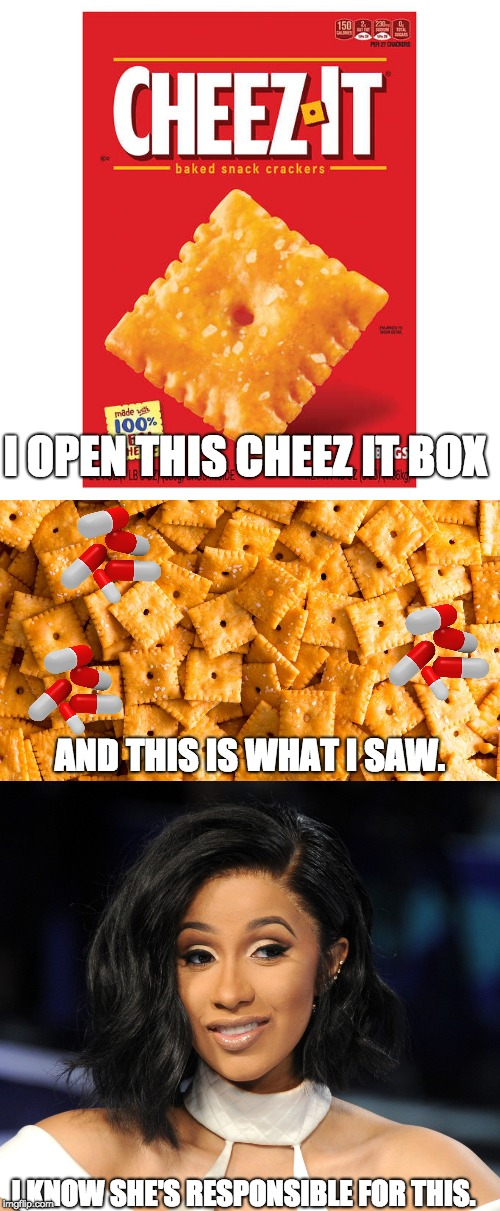 Cardi B Drugged my Cheez its | I OPEN THIS CHEEZ IT BOX I KNOW SHE'S RESPONSIBLE FOR THIS. AND THIS IS WHAT I SAW. | image tagged in cheez its,cardi b | made w/ Imgflip meme maker