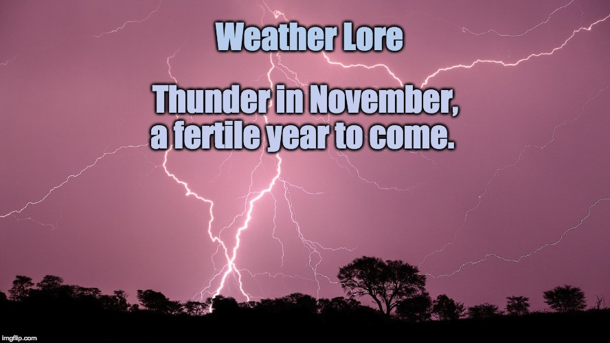 Weather Lore Thunder in November, a fertile year to come. | image tagged in weather,farm,farmers,thunder | made w/ Imgflip meme maker