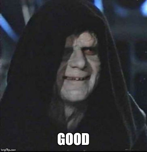Sidious Error Meme | GOOD | image tagged in memes,sidious error | made w/ Imgflip meme maker