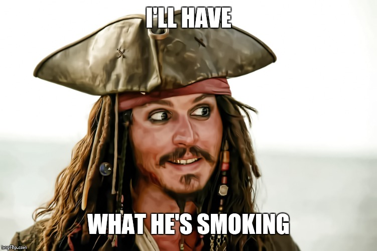 I'LL HAVE WHAT HE'S SMOKING | made w/ Imgflip meme maker