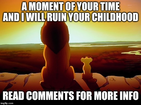 Lion King | A MOMENT OF YOUR TIME AND I WILL RUIN YOUR CHILDHOOD READ COMMENTS FOR MORE INFO | image tagged in memes,lion king | made w/ Imgflip meme maker