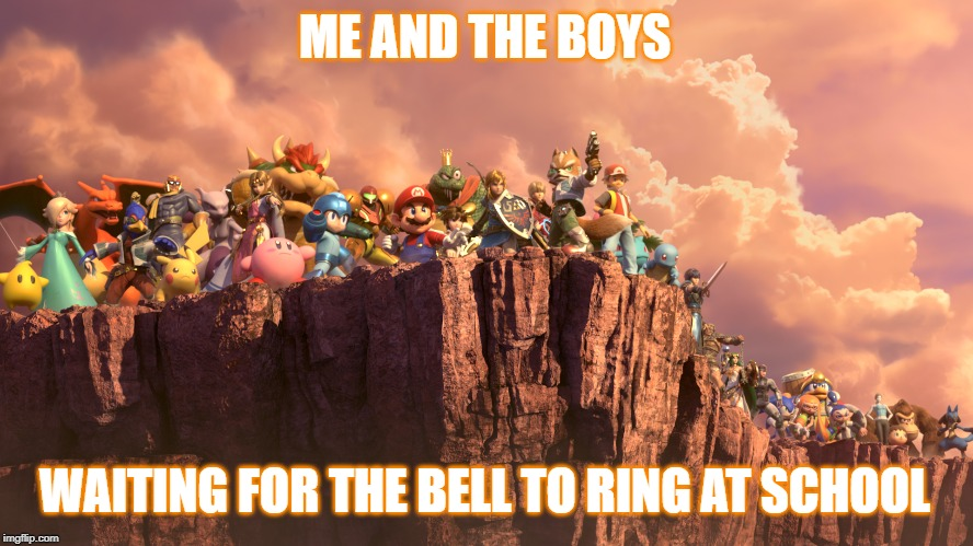 ME AND THE BOYS; WAITING FOR THE BELL TO RING AT SCHOOL | image tagged in me and the boys smash bros | made w/ Imgflip meme maker