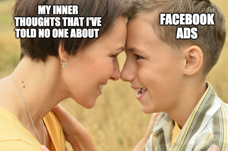 How did you know that? | MY INNER THOUGHTS THAT I'VE TOLD NO ONE ABOUT FACEBOOK ADS | image tagged in i love you,facebook | made w/ Imgflip meme maker