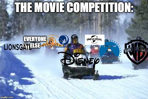 Disney will probably take over all studios, and sony is part of everyone else | THE MOVIE COMPETITION: EVERYONE ELSE | image tagged in snowmobiles,disney,warner bros,universal studios,dreamworks,paramount | made w/ Imgflip meme maker