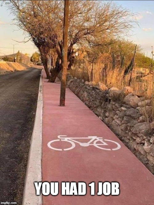bike path fail | YOU HAD 1 JOB | image tagged in you had one job,fail | made w/ Imgflip meme maker