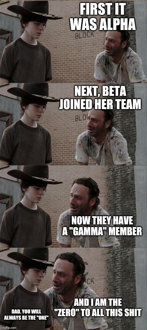 "Rick and Carl Long | FIRST IT WAS ALPHA NEXT, BETA JOINED HER TEAM NOW THEY HAVE A ""GAMMA"" MEMBER AND I AM THE ""ZERO"" TO ALL THIS SHIT DAD. YOU WILL ALWAYS BE TH 