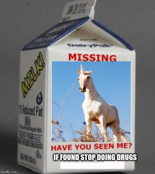 Milk carton | IF FOUND STOP DOING DRUGS | image tagged in milk carton | made w/ Imgflip meme maker