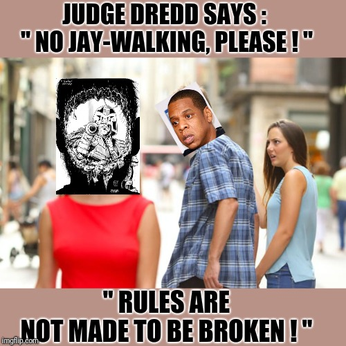 "Jay-Z v Judge Dredd""Rules are not made to be broken"" 
