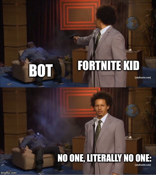 Who Killed Hannibal Meme | FORTNITE KID BOT NO ONE, LITERALLY NO ONE: | image tagged in memes,who killed hannibal | made w/ Imgflip meme maker