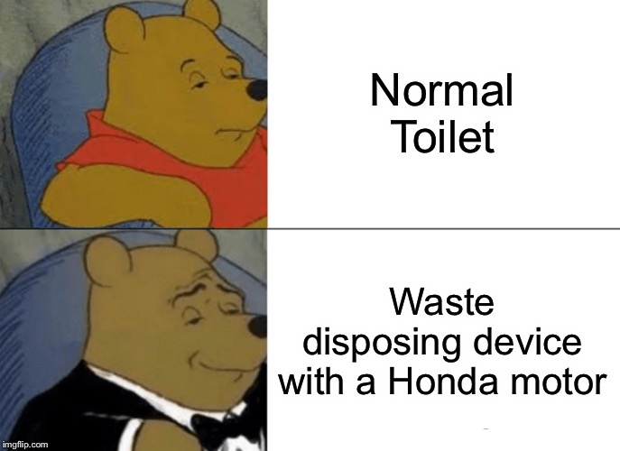 Tuxedo Winnie The Pooh Meme | Normal Toilet Waste disposing device with a Honda motor | image tagged in memes,tuxedo winnie the pooh | made w/ Imgflip meme maker