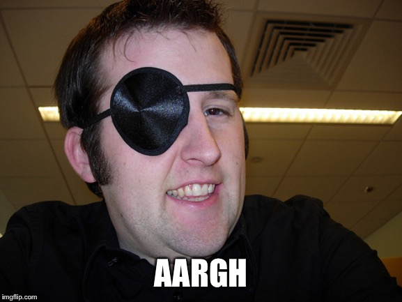 guy with eye patch | AARGH | image tagged in guy with eye patch | made w/ Imgflip meme maker