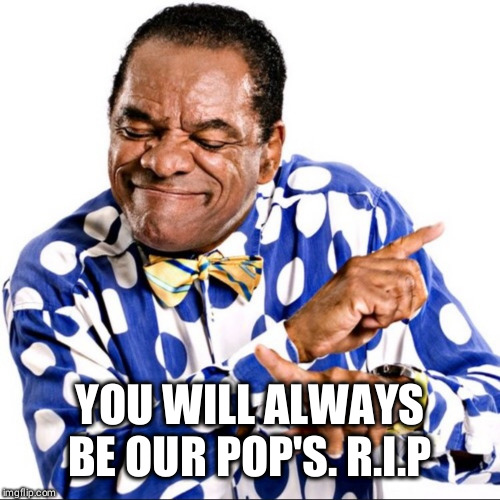 Lost another good one..... | YOU WILL ALWAYS BE OUR POP'S. R.I.P | image tagged in john witherspoon,rip | made w/ Imgflip meme maker