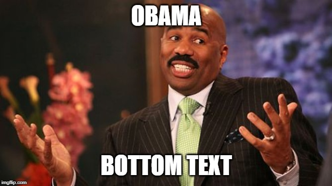 Steve Harvey | OBAMA BOTTOM TEXT | image tagged in memes,steve harvey | made w/ Imgflip meme maker