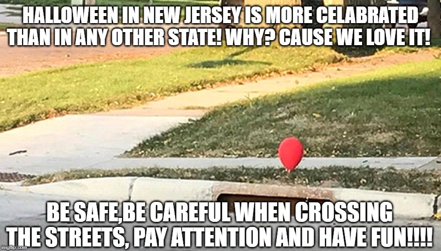 halloween in NJ | HALLOWEEN IN NEW JERSEY IS MORE CELABRATED THAN IN ANY OTHER STATE! WHY? CAUSE WE LOVE IT! BE SAFE,BE CAREFUL WHEN CROSSING THE STREETS, PAY | image tagged in halloween,nj,lisa payne,u r home realty,new jersey memory page | made w/ Imgflip meme maker