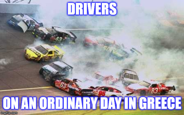 Because Race Car | DRIVERS ON AN ORDINARY DAY IN GREECE | image tagged in memes,because race car | made w/ Imgflip meme maker