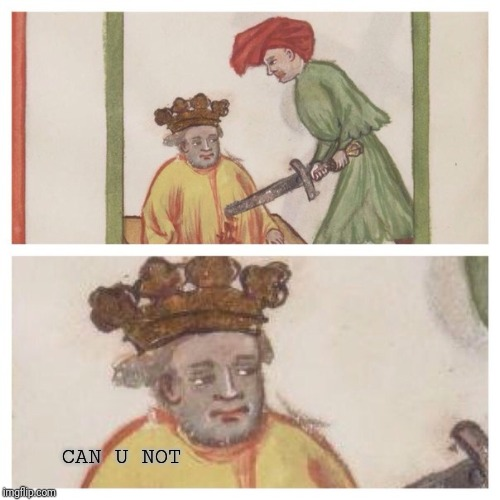 CAN U NOT | image tagged in medieval meh | made w/ Imgflip meme maker