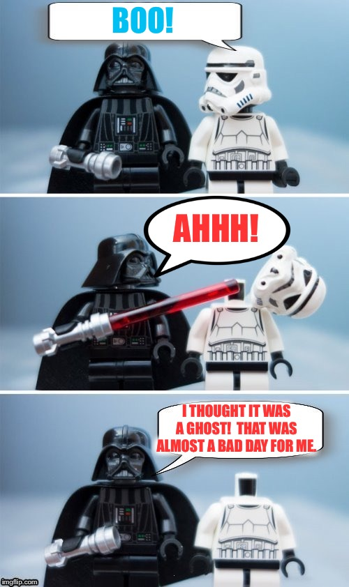 Wishing y'all a non-bad Halloween! |  BOO! AHHH! I THOUGHT IT WAS A GHOST!  THAT WAS ALMOST A BAD DAY FOR ME. | image tagged in lego vader kills stormtrooper by giveuahint,memes,funny,halloween,ghost | made w/ Imgflip meme maker