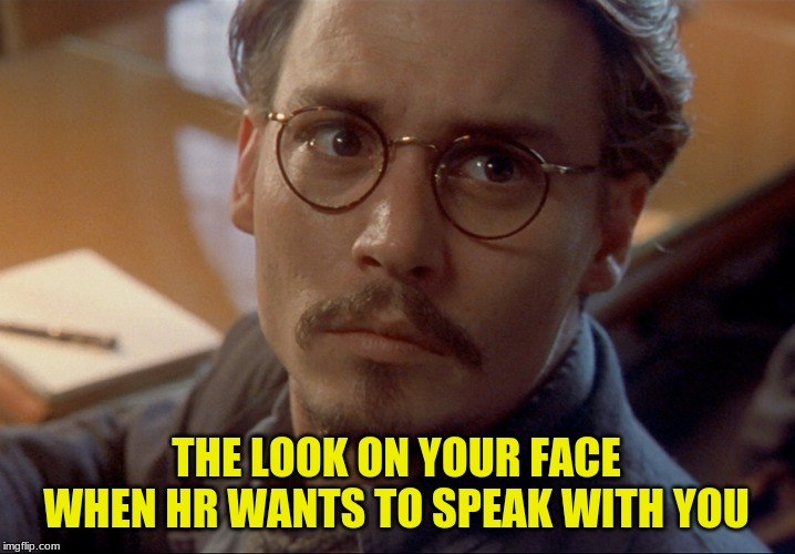 HR Wants To Speak W/ U | THE LOOK ON YOUR FACE WHEN HR WANTS TO SPEAK WITH YOU | image tagged in johnny depp,ninth gate,movie humor,workspace humor,uh oh | made w/ Imgflip meme maker