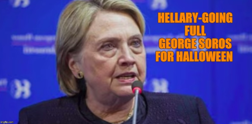 HELLARY-GOING FULL GEORGE SOROS FOR HALLOWEEN | image tagged in halloween,happy halloween,the great awakening,hillary clinton,george soros | made w/ Imgflip meme maker