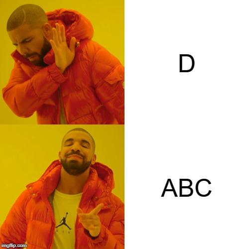 Drake Hotline Bling Meme | D ABC | image tagged in memes,drake hotline bling | made w/ Imgflip meme maker