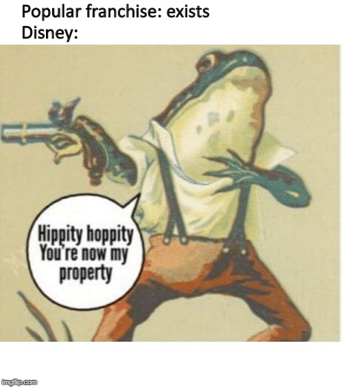 Hippity hoppity, you're now my property | Popular franchise: exists Disney: | image tagged in hippity hoppity you're now my property,it's free real estate,disney | made w/ Imgflip meme maker