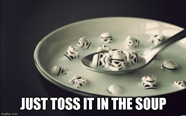 JUST TOSS IT IN THE SOUP | made w/ Imgflip meme maker