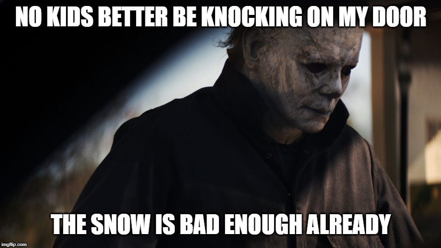 Chicago Halloween Disaster | NO KIDS BETTER BE KNOCKING ON MY DOOR THE SNOW IS BAD ENOUGH ALREADY | image tagged in haloween,happy halloween,shitpost | made w/ Imgflip meme maker