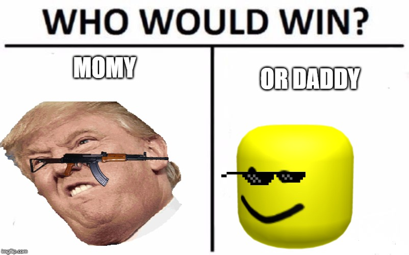 Who Would Win? |  MOMY; OR DADDY | image tagged in memes,who would win | made w/ Imgflip meme maker