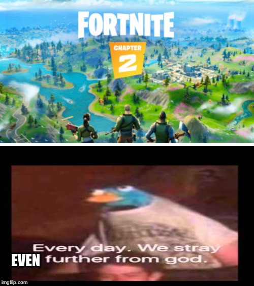 NOT AGAIN!!!!!!! | EVEN | image tagged in fortnite meme | made w/ Imgflip meme maker