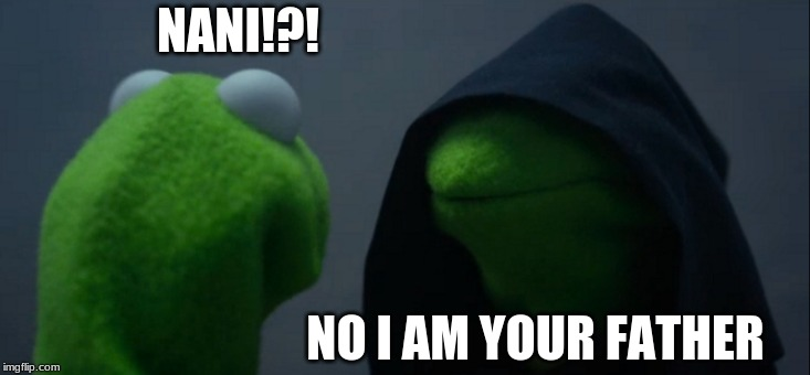 Evil Kermit Meme | NANI!?! NO I AM YOUR FATHER | image tagged in memes,evil kermit | made w/ Imgflip meme maker