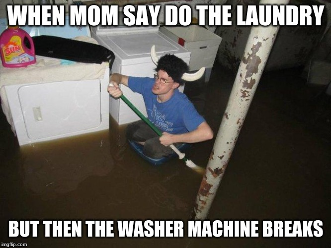 Laundry Viking |  WHEN MOM SAY DO THE LAUNDRY; BUT THEN THE WASHER MACHINE BREAKS | image tagged in memes,laundry viking | made w/ Imgflip meme maker