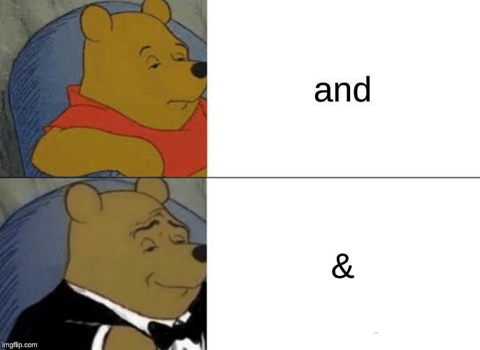 Tuxedo Winnie The Pooh |  and; & | image tagged in memes,tuxedo winnie the pooh,winnie the pooh | made w/ Imgflip meme maker