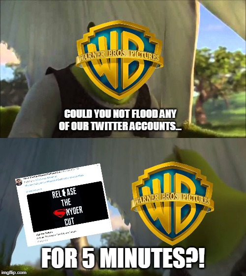 HBO Max | COULD YOU NOT FLOOD ANY OF OUR TWITTER ACCOUNTS... FOR 5 MINUTES?! | image tagged in warner bros,hbo,hbo max,dc comics,justice league,shrek | made w/ Imgflip meme maker