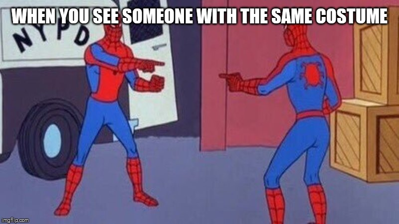 spiderman pointing at spiderman | WHEN YOU SEE SOMEONE WITH THE SAME COSTUME | image tagged in spiderman pointing at spiderman | made w/ Imgflip meme maker